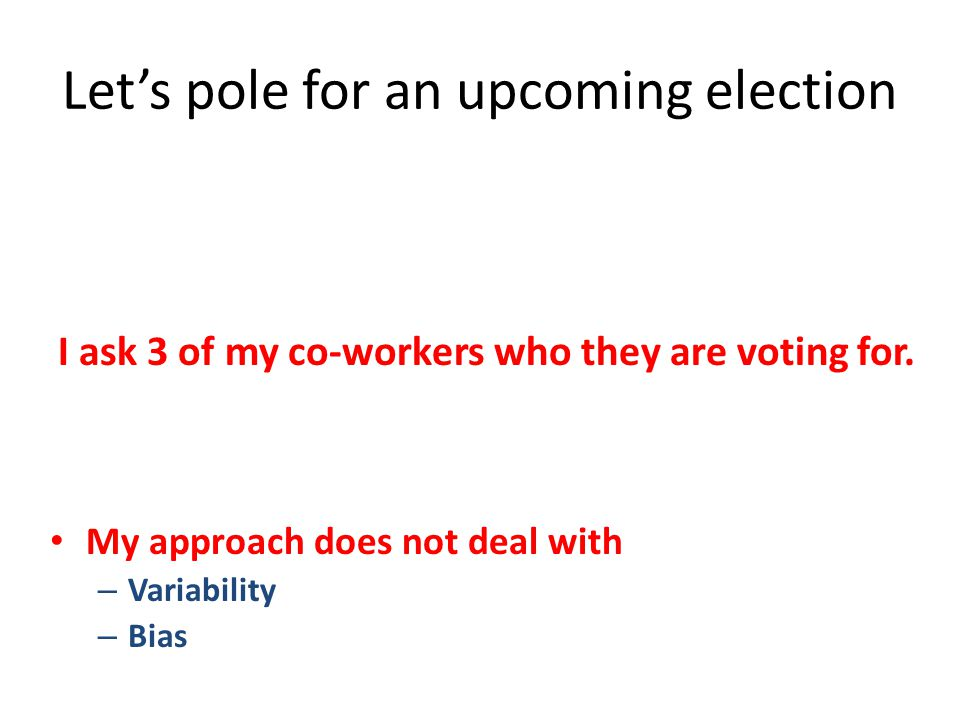 Let's pole for an upcoming election I ask 3 of my co-workers who they are voting for.