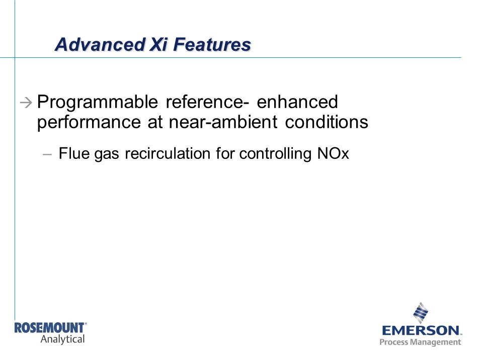 Advanced Xi Features  Programmable reference- enhanced performance at near-ambient conditions –Flue gas recirculation for controlling NOx