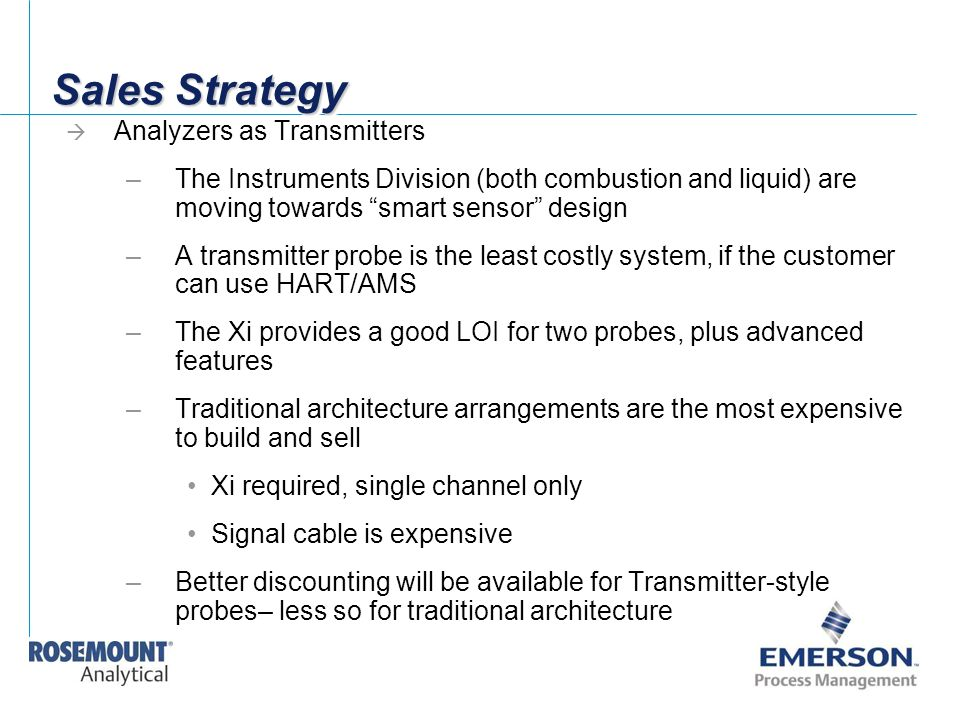 """Sales Strategy  Analyzers as Transmitters –The Instruments Division (both combustion and liquid) are moving towards """"smart sensor"""" design –A transmit"""