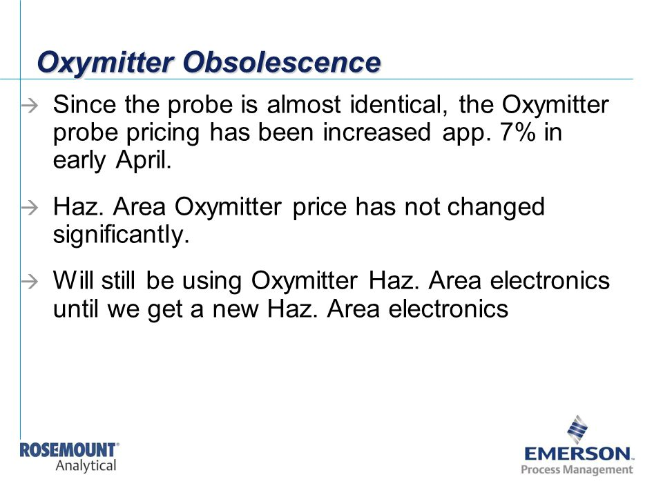 Oxymitter Obsolescence  Since the probe is almost identical, the Oxymitter probe pricing has been increased app. 7% in early April.  Haz. Area Oxymi