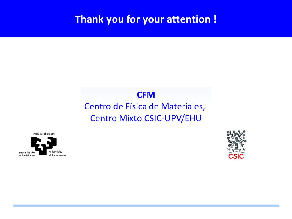 Thank you for your attention ! CFM Centro de Física de Materiales, Centro Mixto CSIC-UPV/EHU