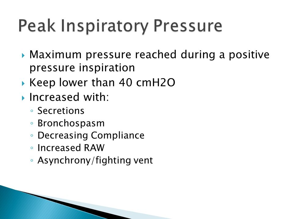  Maximum pressure reached during a positive pressure inspiration  Keep lower than 40 cmH2O  Increased with: ◦ Secretions ◦ Bronchospasm ◦ Decreasin