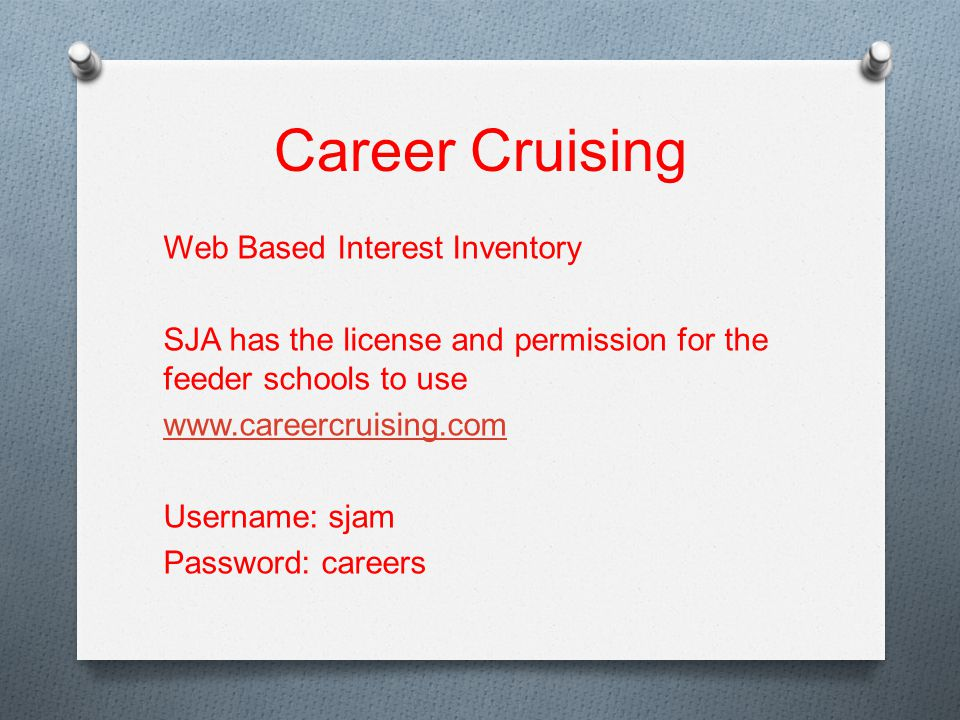Career Cruising Web Based Interest Inventory SJA has the license and permission for the feeder schools to use www.careercruising.com Username: sjam Password: careers