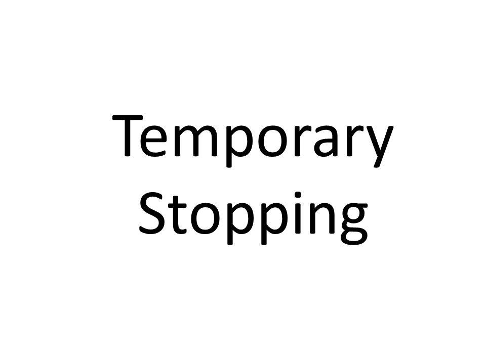Temporary Stopping