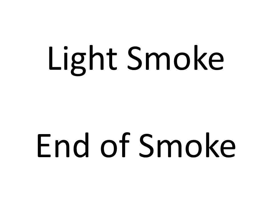 Light Smoke End of Smoke