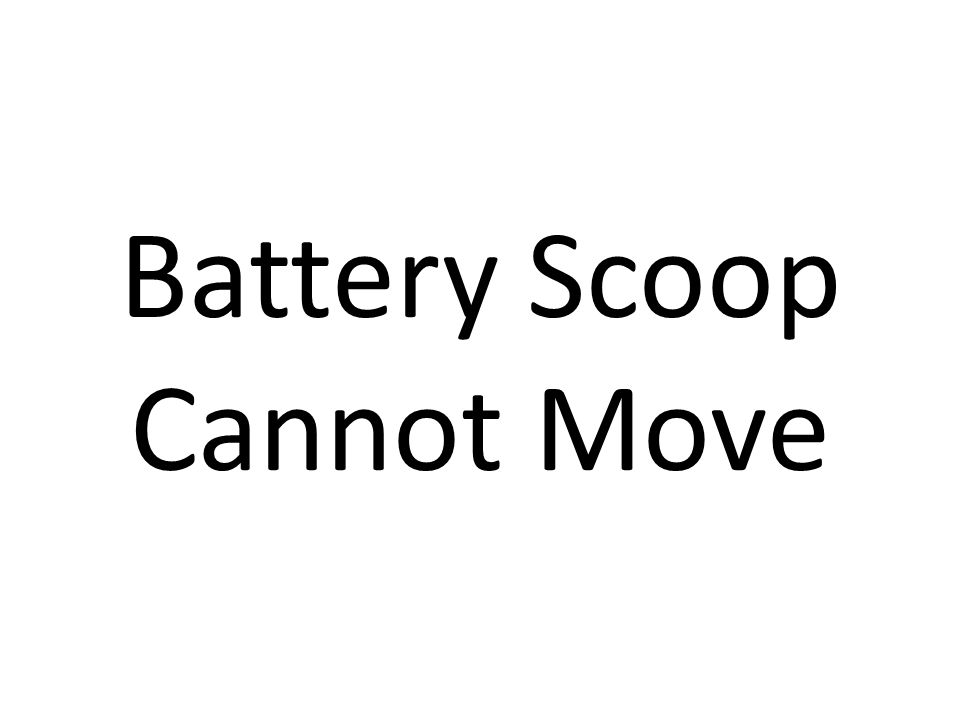 Battery Scoop Cannot Move