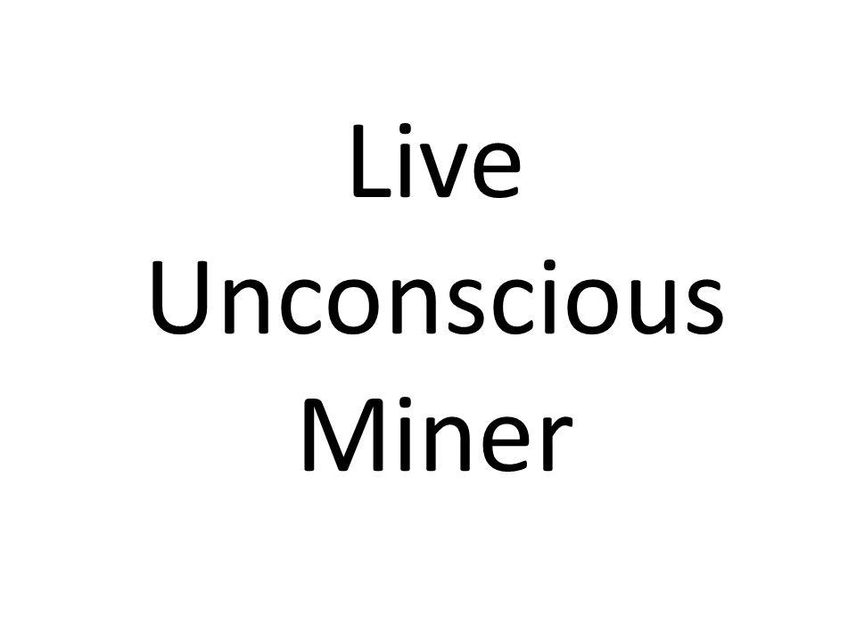 Live Unconscious Miner