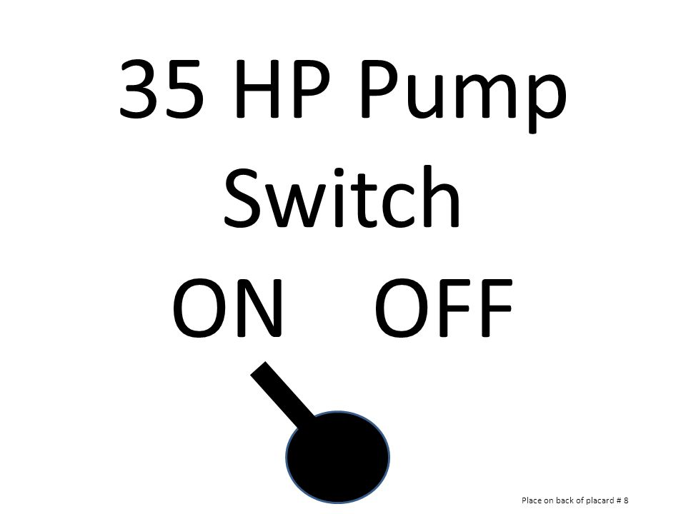 35 HP Pump Switch ON OFF Place on back of placard # 8