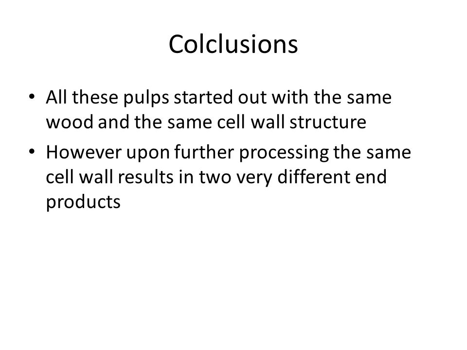 Colclusions All these pulps started out with the same wood and the same cell wall structure However upon further processing the same cell wall results in two very different end products