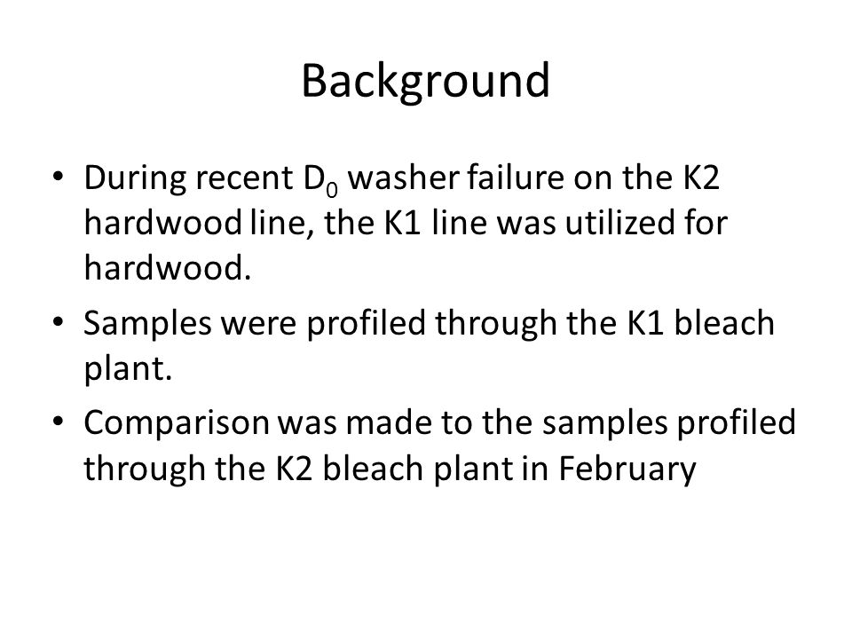 Background During recent D 0 washer failure on the K2 hardwood line, the K1 line was utilized for hardwood.