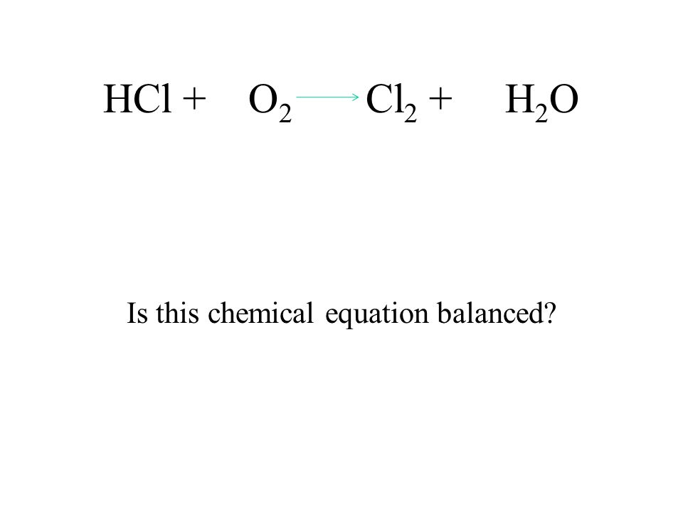 HCl + O 2 Cl 2 + H 2 O Is this chemical equation balanced