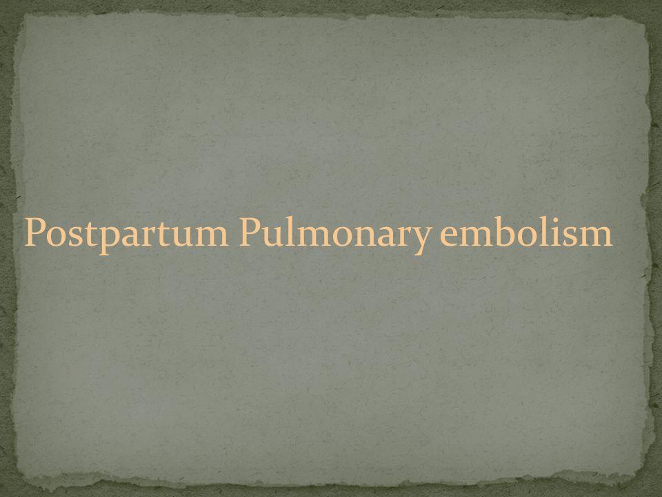Postpartum Pulmonary embolism