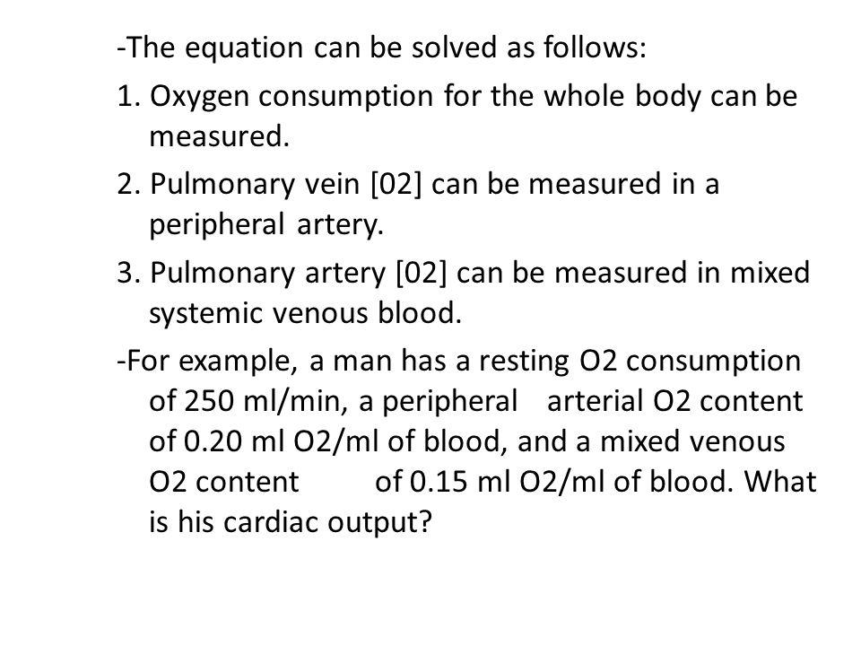 Measurement of cardiac output by the Fick principle ‑ The Fick principle can be expressed by the following equation: Cardiac output = O2 Consumption /