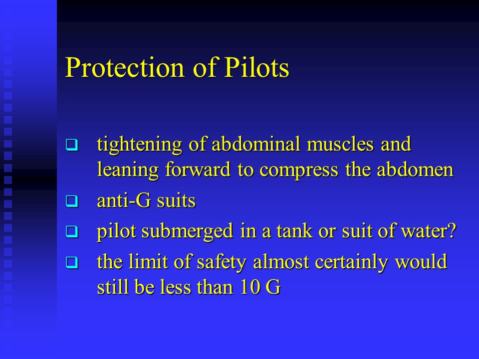 Protection of Pilots  tightening of abdominal muscles and leaning forward to compress the abdomen  anti-G suits  pilot submerged in a tank or suit of water.