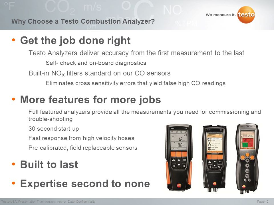Page 12Testo USA,Presentation Title (version), Author, Date, Confidentiality Why Choose a Testo Combustion Analyzer.