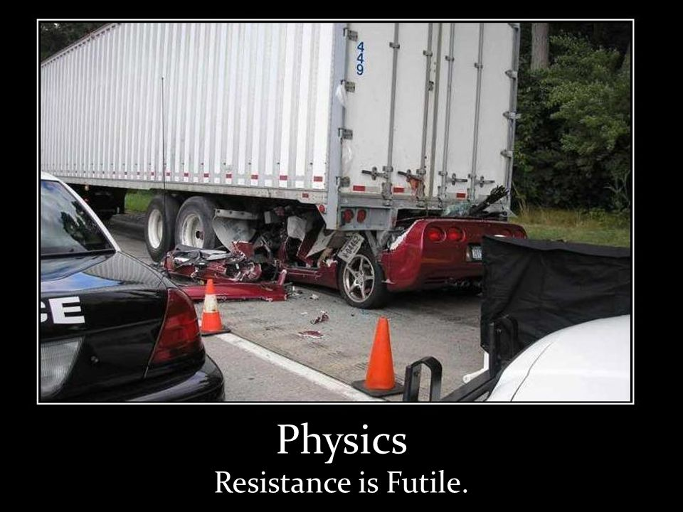 ...A word from our sponsor Physics Resistance is Futile.