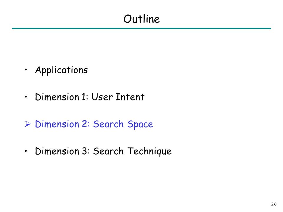 Applications Dimension 1: User Intent  Dimension 2: Search Space Dimension 3: Search Technique 29 Outline