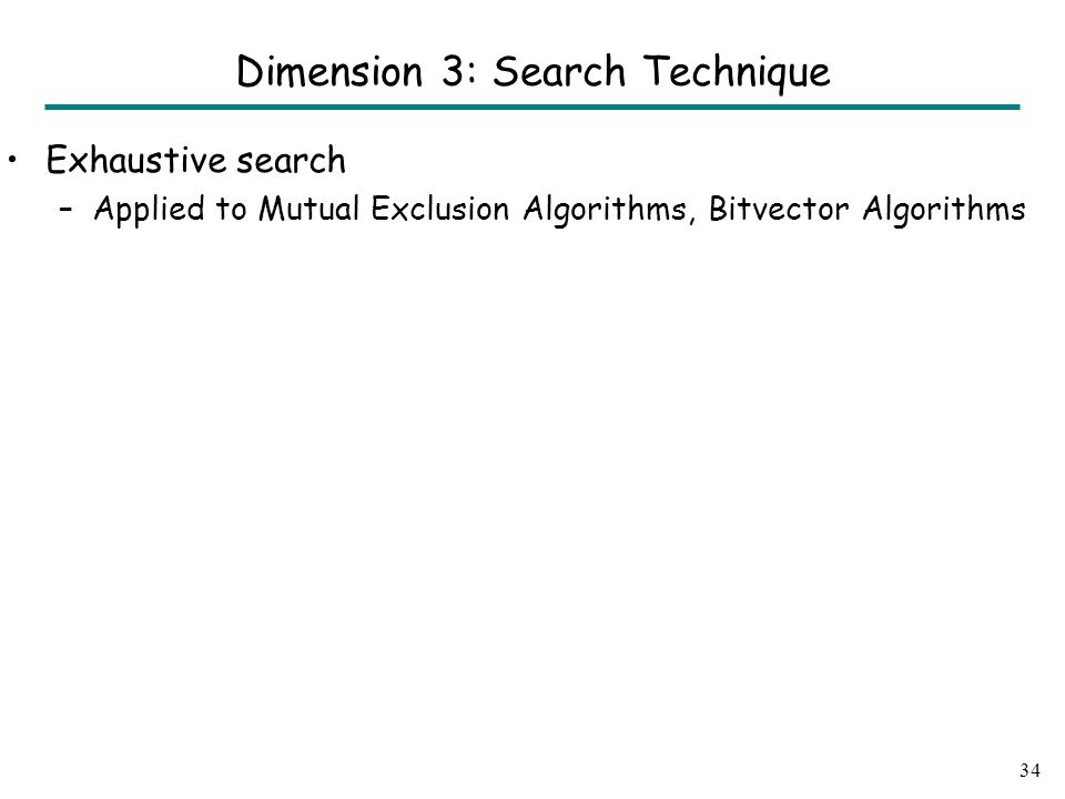 Exhaustive search –Applied to Mutual Exclusion Algorithms, Bitvector Algorithms 34 Dimension 3: Search Technique