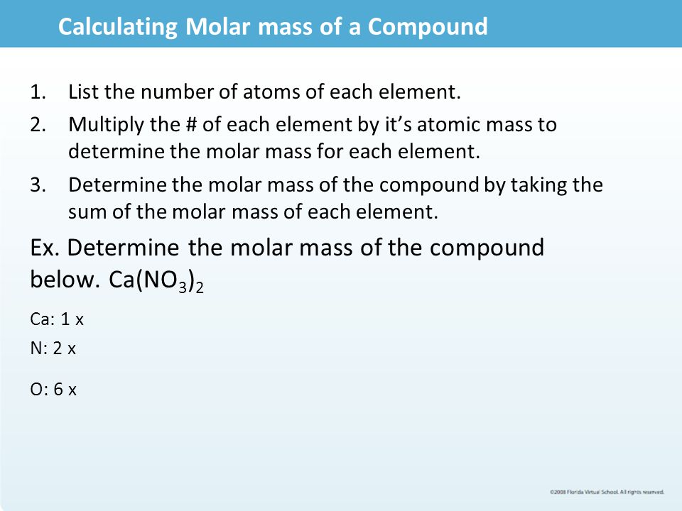 Calculating Molar mass of a Compound 1.List the number of atoms of each element.