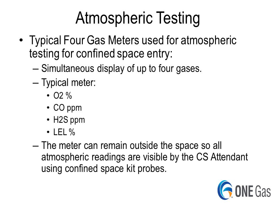 Page | 18 Atmospheric Testing Typical Four Gas Meters used for atmospheric testing for confined space entry: – Simultaneous display of up to four gases.