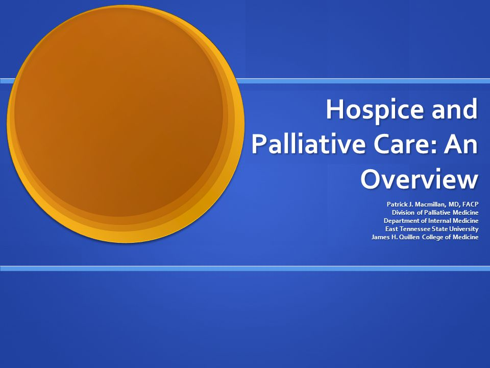 Hospice and Palliative Care: An Overview Patrick J.