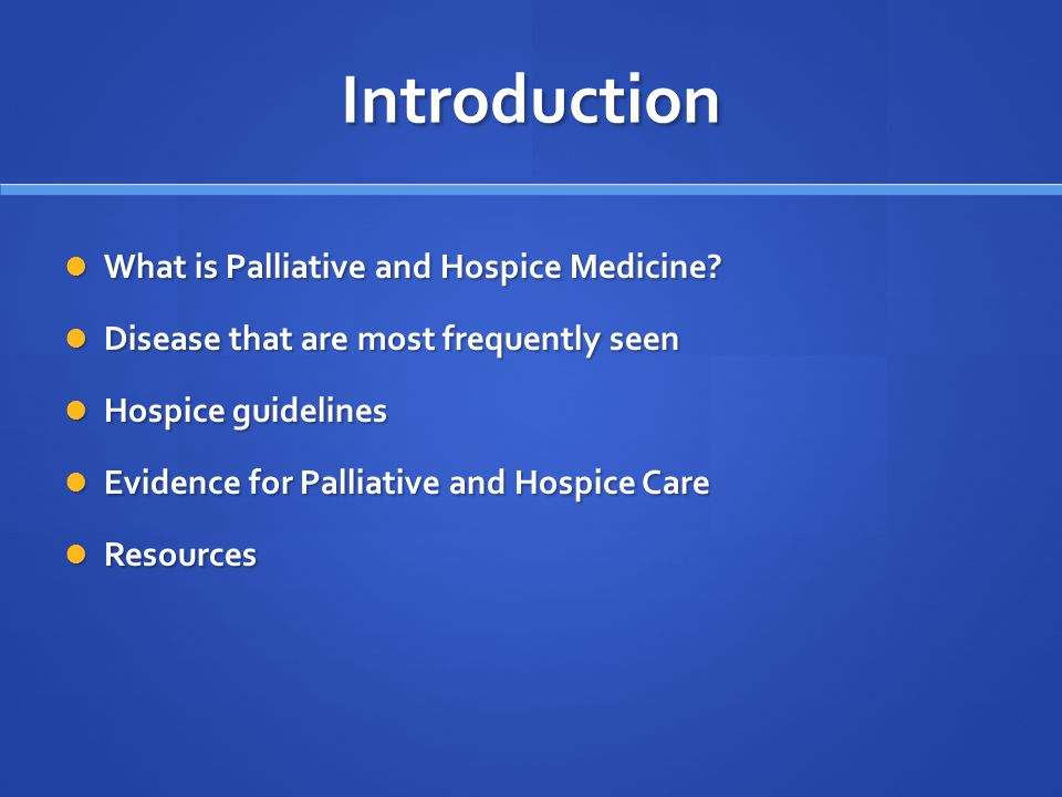 Introduction What is Palliative and Hospice Medicine.