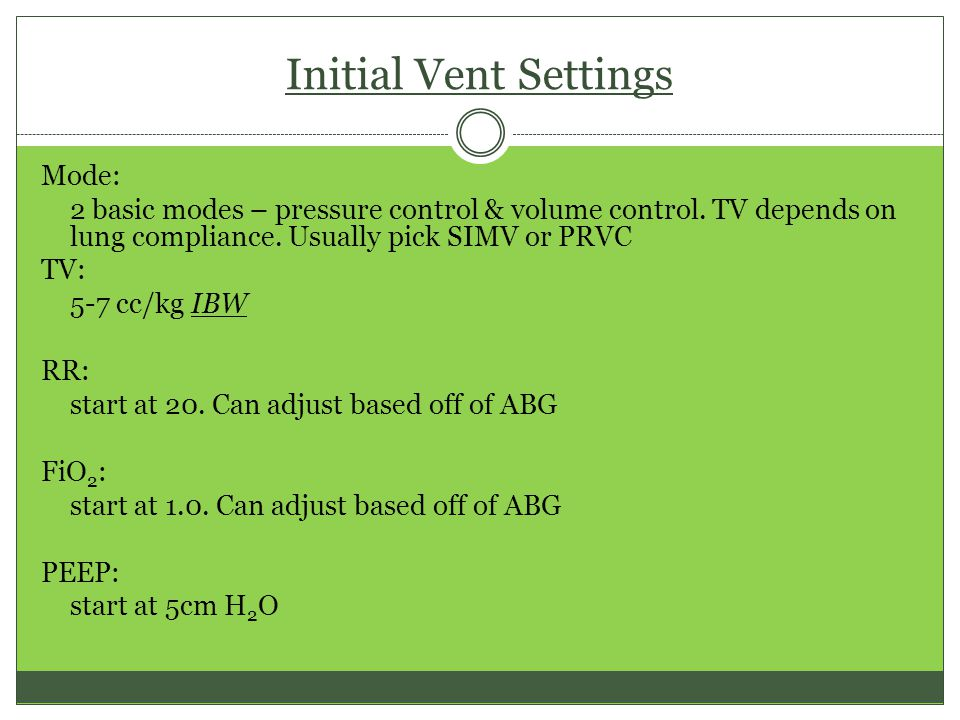 Initial Vent Settings Mode: 2 basic modes – pressure control & volume control.
