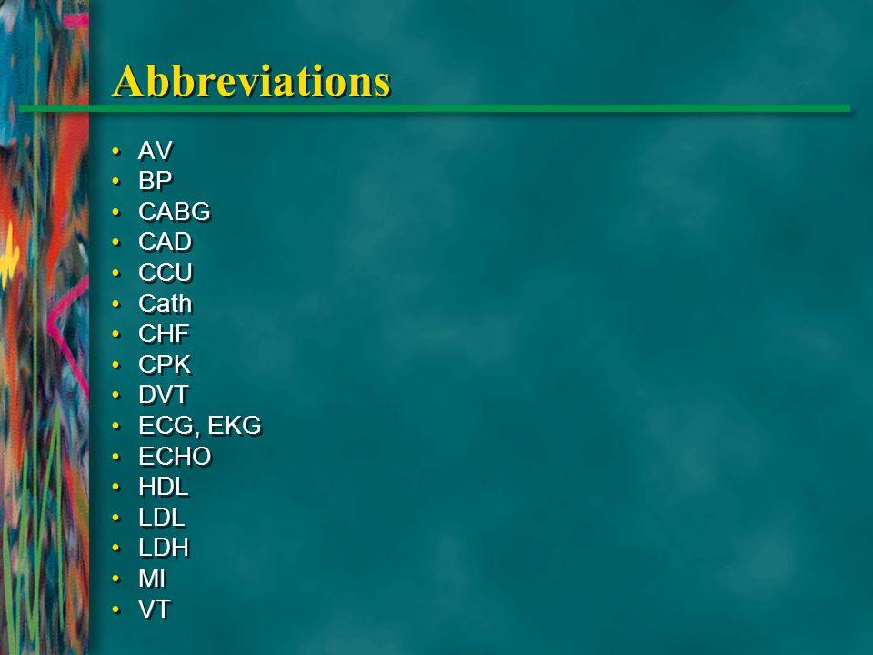 Abbreviations AV BP CABG CAD CCU Cath CHF CPK DVT ECG, EKG ECHO HDL LDL LDH MI VT AV BP CABG CAD CCU Cath CHF CPK DVT ECG, EKG ECHO HDL LDL LDH MI VT