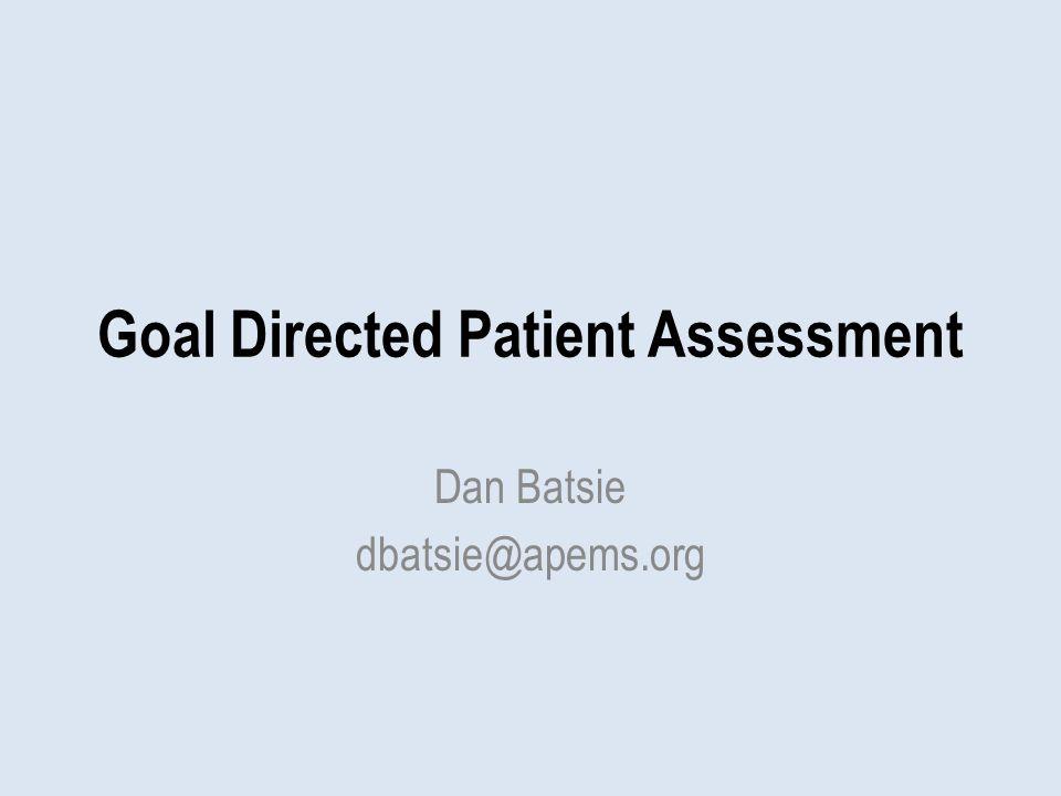 Goal Directed Patient Assessment Dan Batsie dbatsie@apems.org