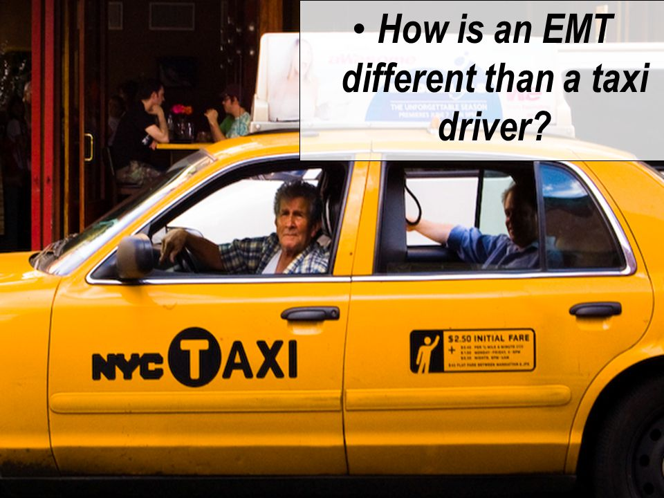 How is an EMT different than a taxi driver