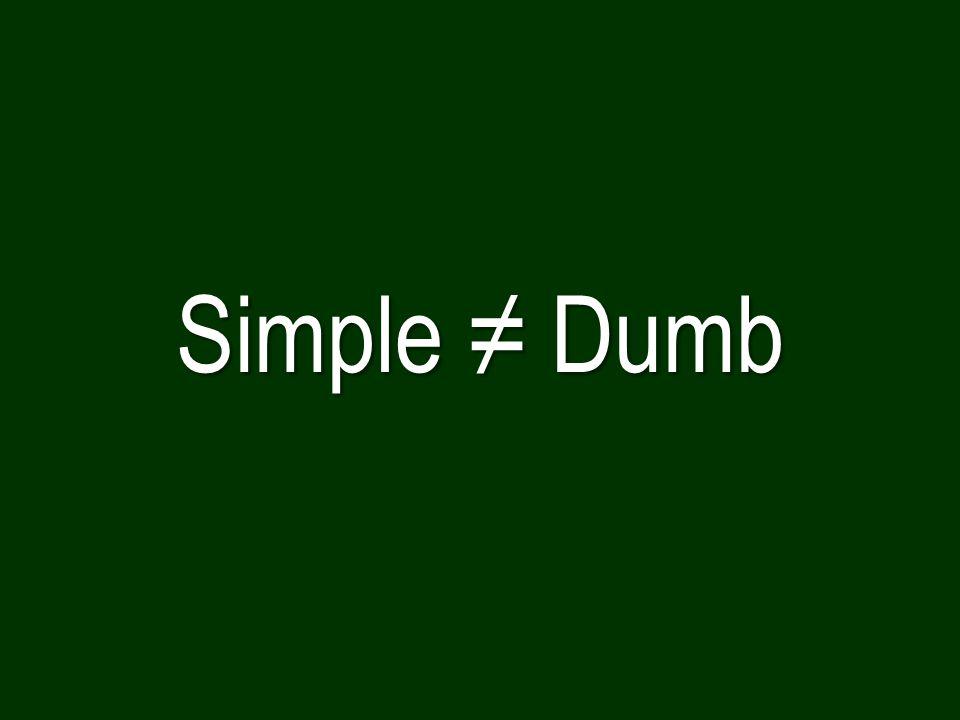Simple ≠ Dumb