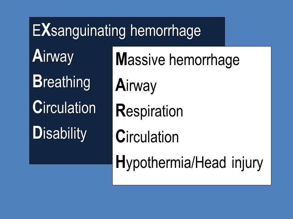 E X sanguinating hemorrhage A irway B reathing C irculation D isability M assive hemorrhage A irway R espiration C irculation H ypothermia/Head injury