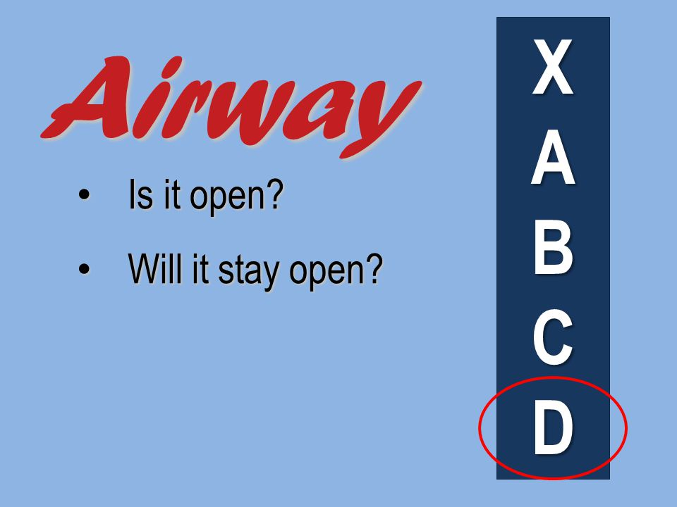 Is it open Is it open Will it stay open Will it stay open Airway XABCD