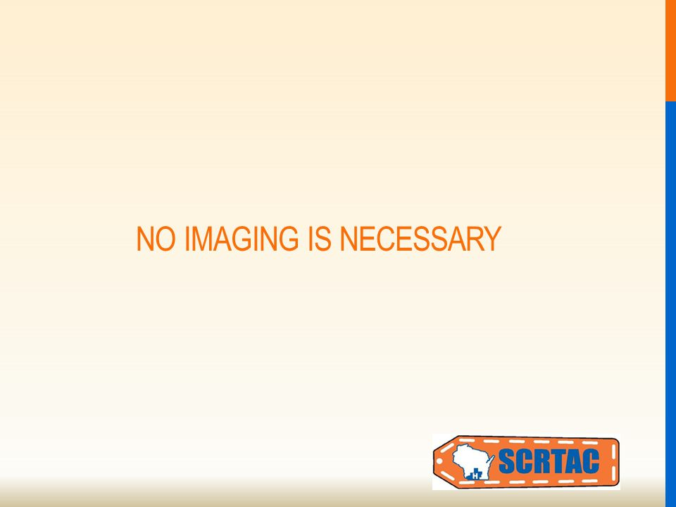 NO IMAGING IS NECESSARY