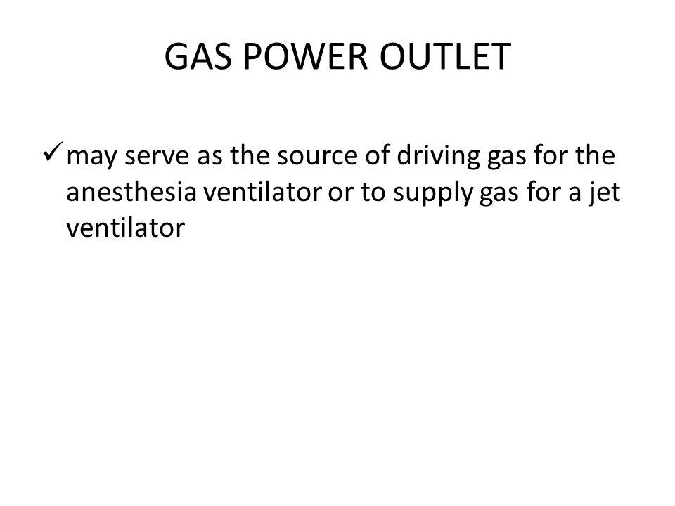 GAS POWER OUTLET may serve as the source of driving gas for the anesthesia ventilator or to supply gas for a jet ventilator