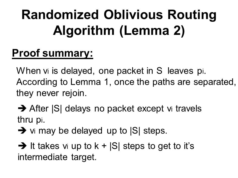 Randomized Oblivious Routing Algorithm (Lemma 2) When v i is delayed, one packet in S leaves p i. According to Lemma 1, once the paths are separated,