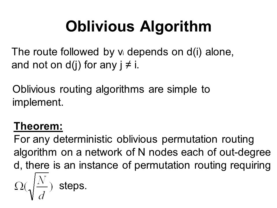 Oblivious Algorithm The route followed by v i depends on d(i) alone, and not on d(j) for any j ≠ i.