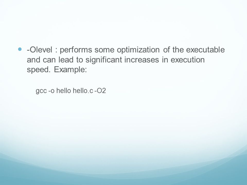 -Olevel : performs some optimization of the executable and can lead to significant increases in execution speed.