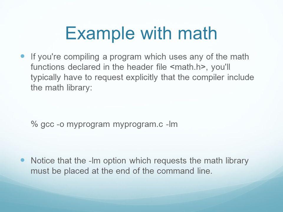 Some Useful Compiler Options -g : invoke debugging option.