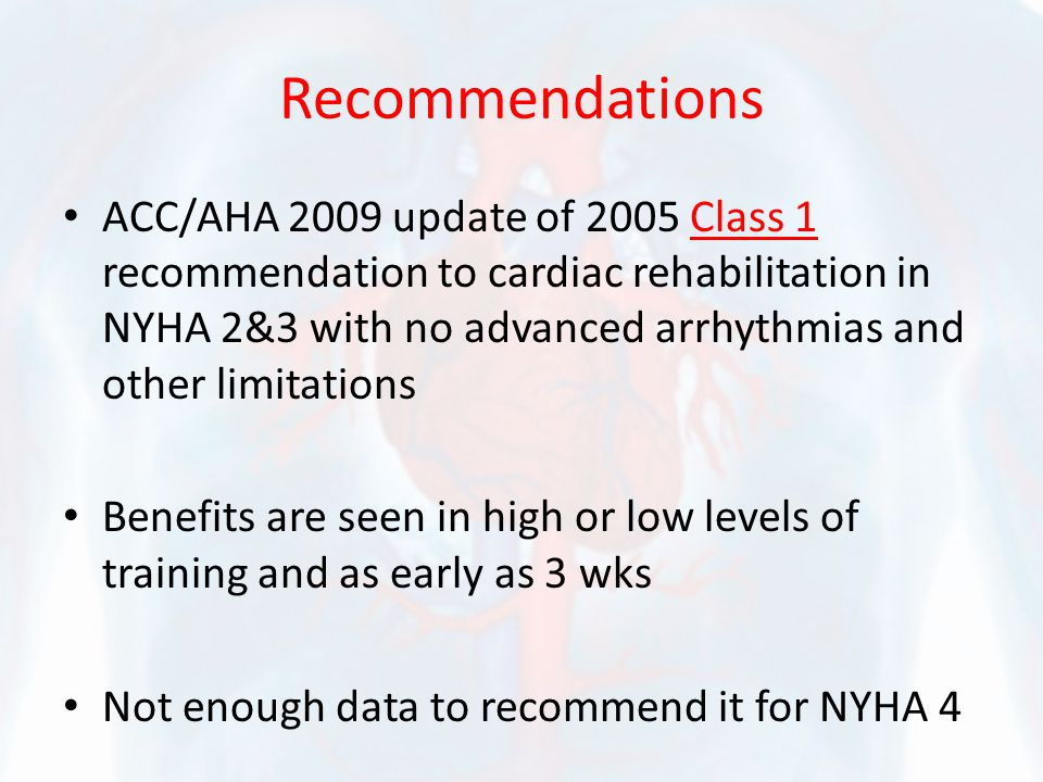 Recommendations ACC/AHA 2009 update of 2005 Class 1 recommendation to cardiac rehabilitation in NYHA 2&3 with no advanced arrhythmias and other limita