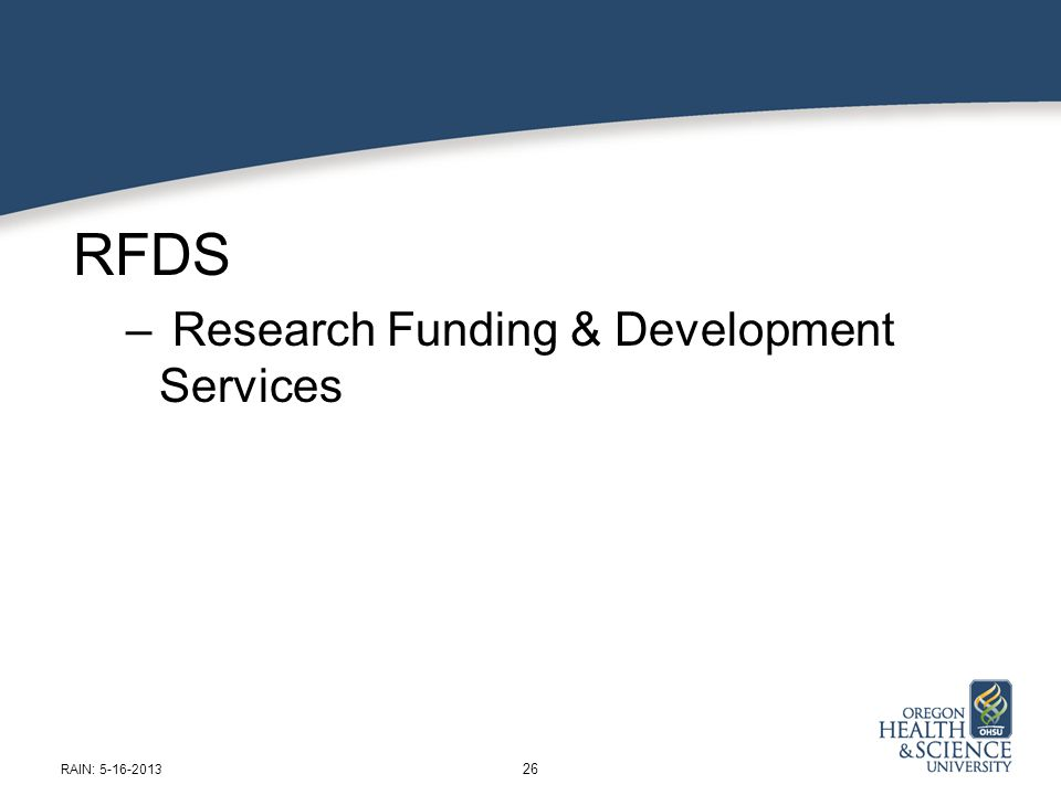 RFDS – Research Funding & Development Services 26 RAIN: 5-16-2013