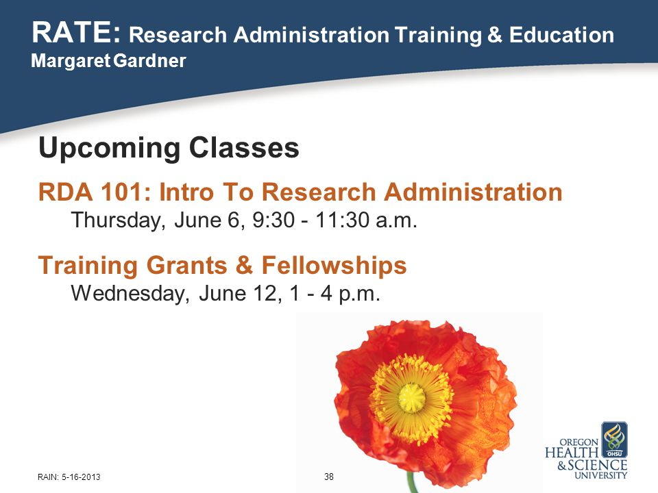 Upcoming Classes RDA 101: Intro To Research Administration Thursday, June 6, 9:30 - 11:30 a.m.