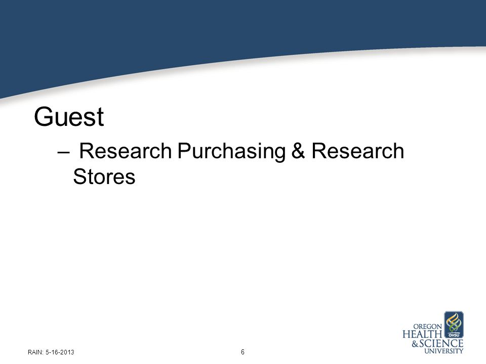 Guest – Research Purchasing & Research Stores 6 RAIN: 5-16-2013