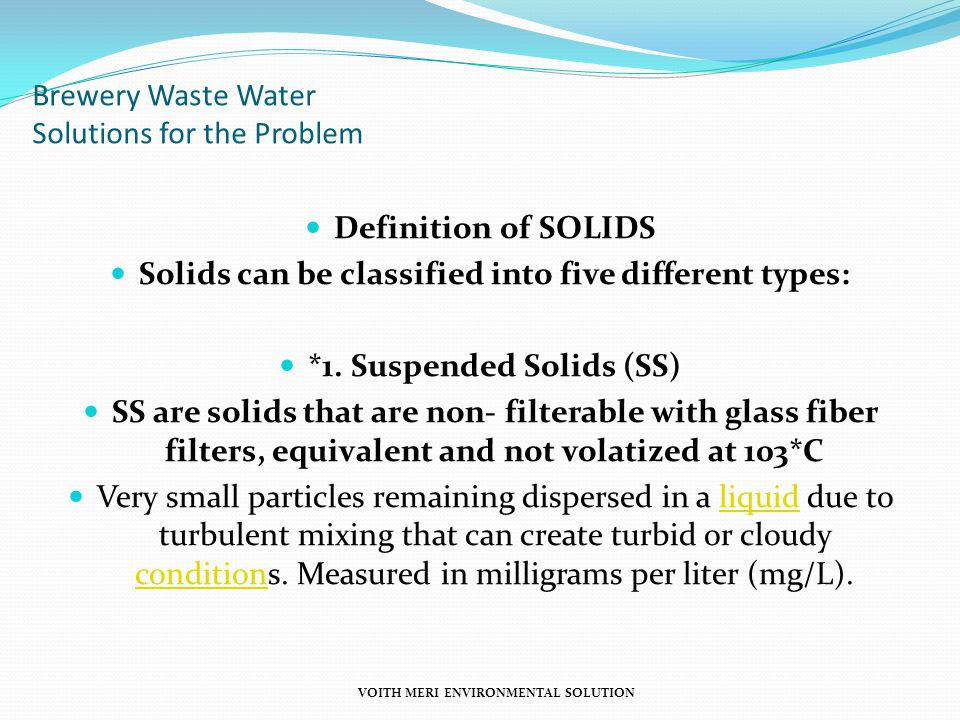 Brewery Waste Water Solutions for the Problem Definition of SOLIDS Solids can be classified into five different types: *1. Suspended Solids (SS) SS ar