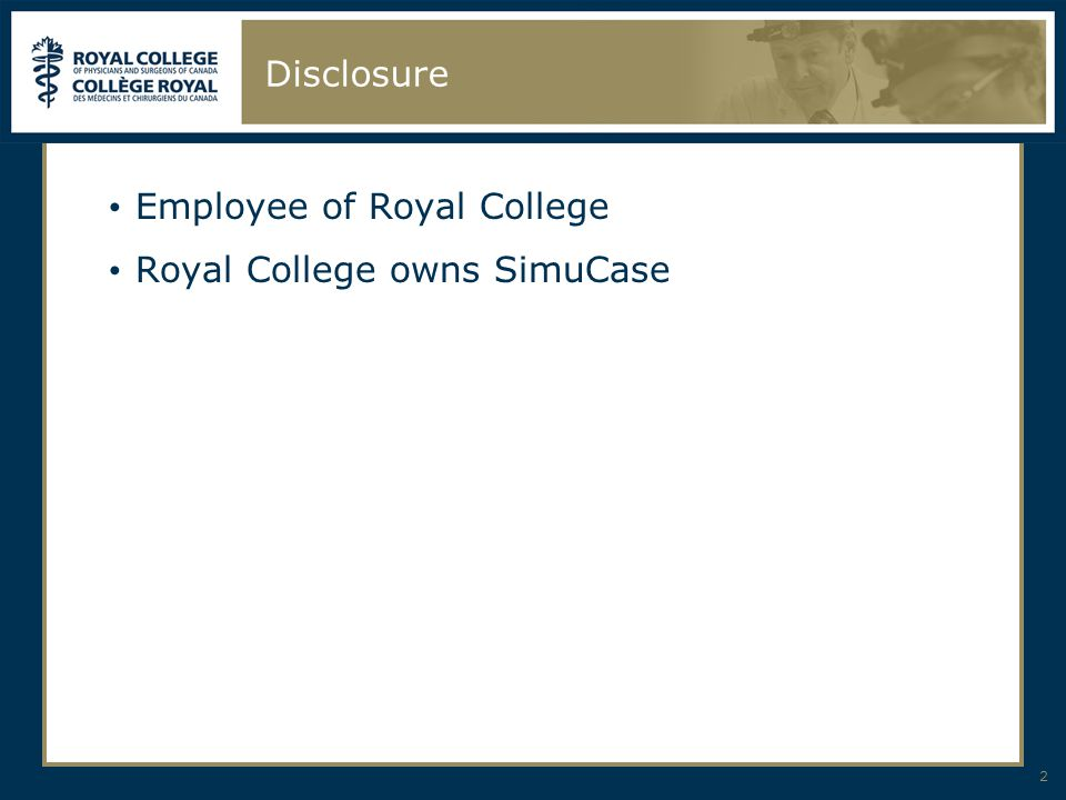 Disclosure Employee of Royal College Royal College owns SimuCase 2