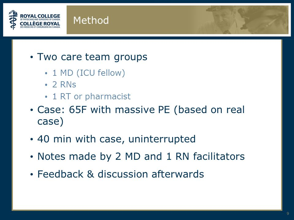 Method Two care team groups 1 MD (ICU fellow) 2 RNs 1 RT or pharmacist Case: 65F with massive PE (based on real case) 40 min with case, uninterrupted Notes made by 2 MD and 1 RN facilitators Feedback & discussion afterwards 9
