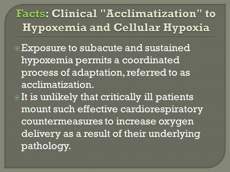  Exposure to subacute and sustained hypoxemia permits a coordinated process of adaptation, referred to as acclimatization.