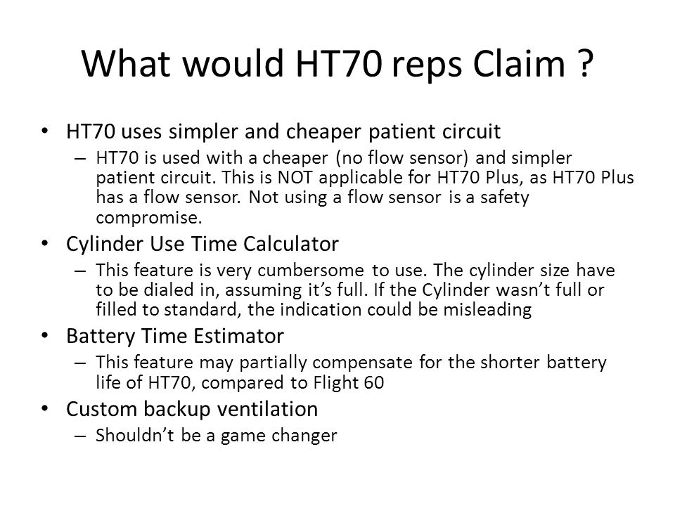 HT70 uses simpler and cheaper patient circuit – HT70 is used with a cheaper (no flow sensor) and simpler patient circuit. This is NOT applicable for H