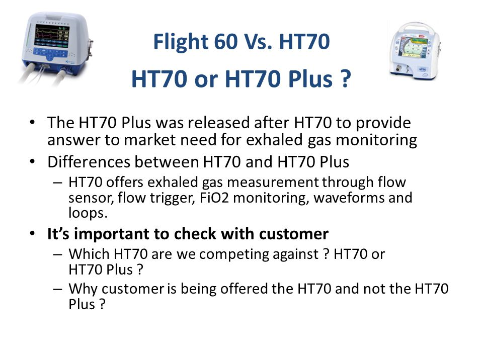 Flight 60 Vs. HT70 HT70 or HT70 Plus ? The HT70 Plus was released after HT70 to provide answer to market need for exhaled gas monitoring Differences b