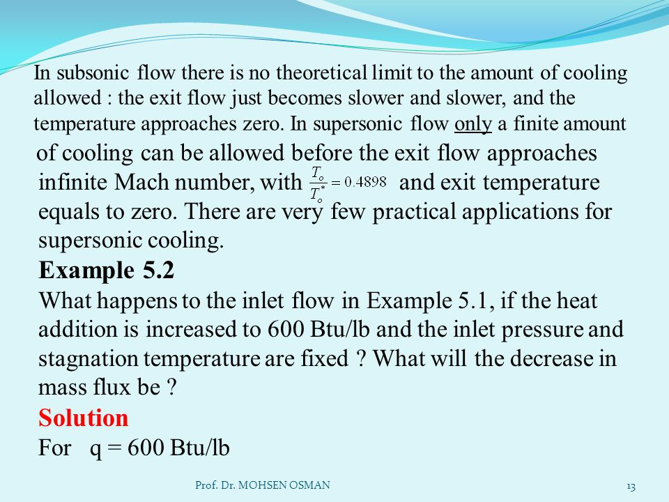 In subsonic flow there is no theoretical limit to the amount of cooling allowed : the exit flow just becomes slower and slower, and the temperature ap